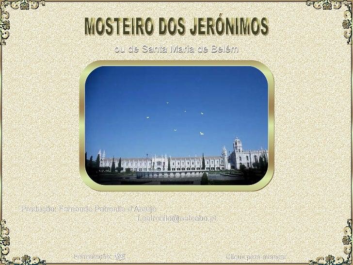 Clique para avançar MOSTEIRO DOS JERÓNIMOS ou de Santa Maria de Belém Produção: Fernando Patronilo d'Araújo  [email_addres...