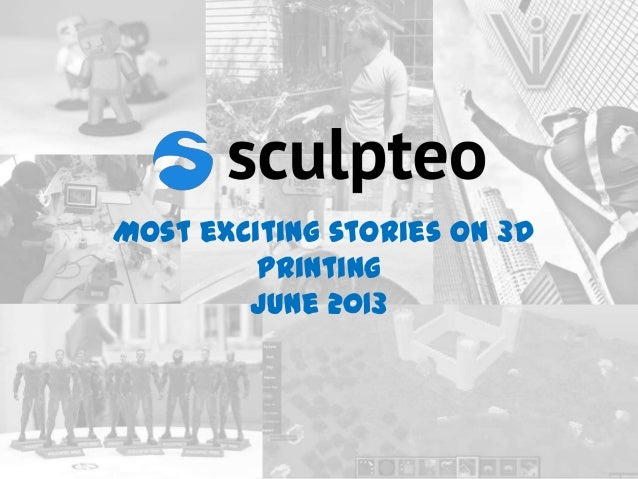 Most exciting stories on 3D Printing June 2013