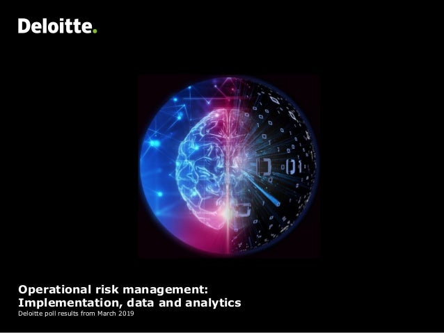 Operational risk management: Implementation, data and analytics Deloitte poll results from March 2019