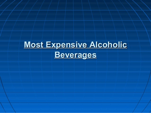 Most Expensive AlcoholicMost Expensive Alcoholic BeveragesBeverages