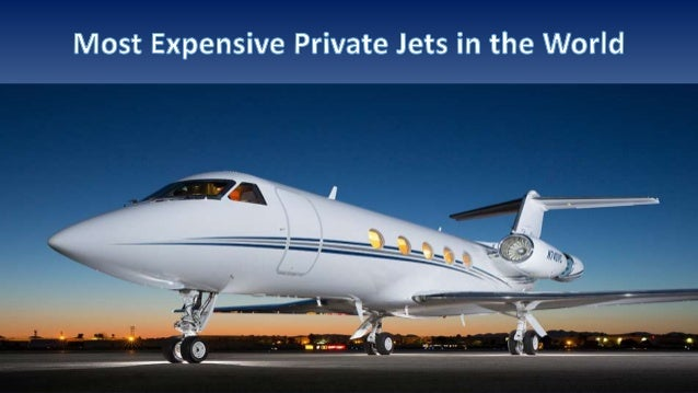 Most expensive private jets in the world for The most expensive airplane