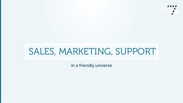 SALES, MARKETING, SUPPORT  in a friendly universe