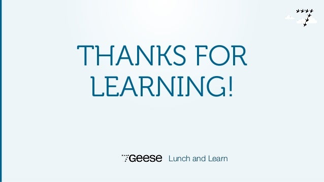 THANKS FOR  LEARNING!  Lunch and Learn