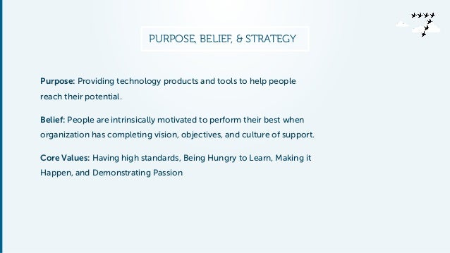 PURPOSE, BELIEF, & STRATEGY  Purpose: Providing technology products and tools to help people  reach their potential.  Beli...