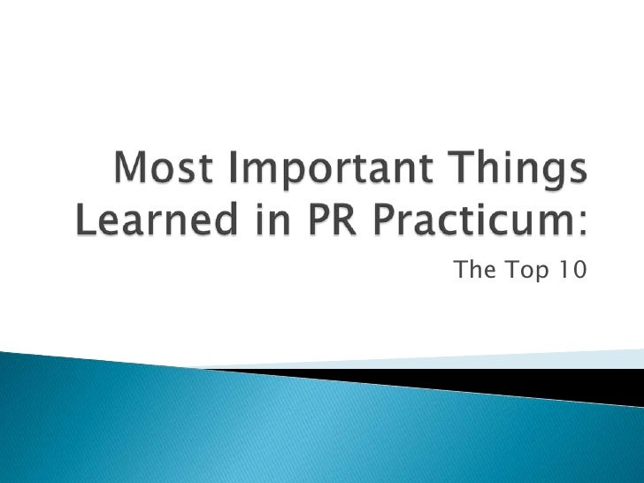 Most Important Things Learned in PR Practicum:<br />The Top 10<br />