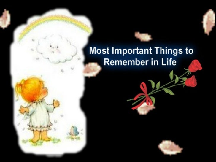 Most important things to remember in life