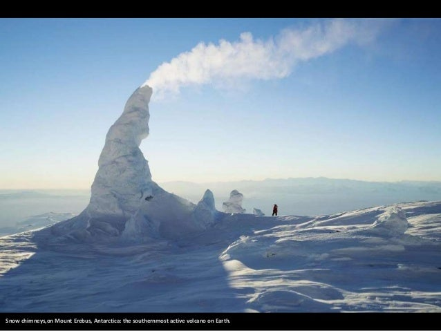 Snow chimneys,on Mount Erebus, Antarctica: the southernmost active volcano on Earth.