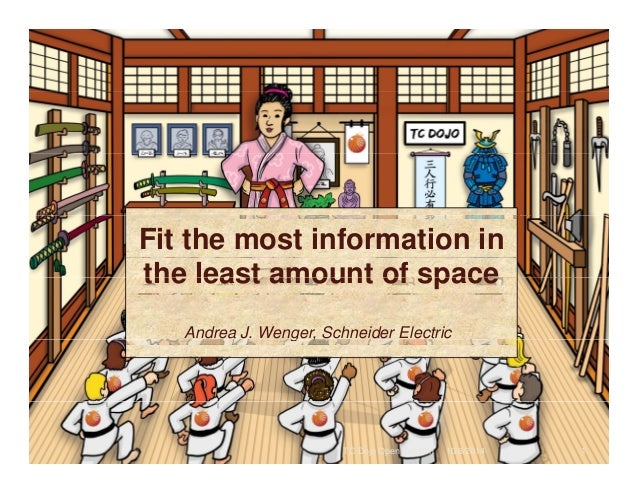 Fit the most information in  the least amount of space  Andrea J. Wenger, Schneider Electric  TC Dojo Open Session 10/6/20...