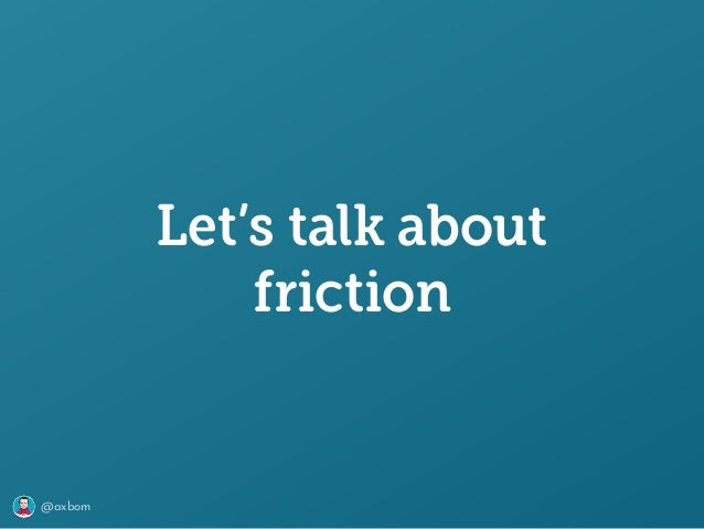 @axbom Let's talk about friction