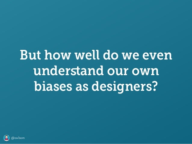 @axbom But how well do we even understand our own biases as designers?
