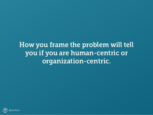 @axbom How you frame the problem will tell you if you are human-centric or organization-centric.