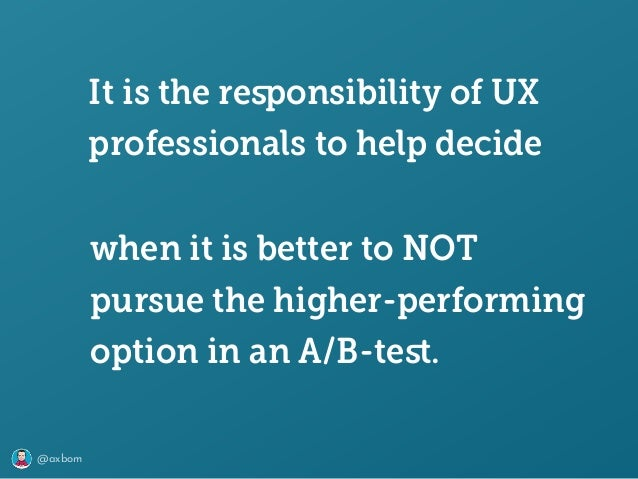 @axbom when it is better to NOT pursue the higher-performing option in an A/B-test. It is the responsibility of UX professi...
