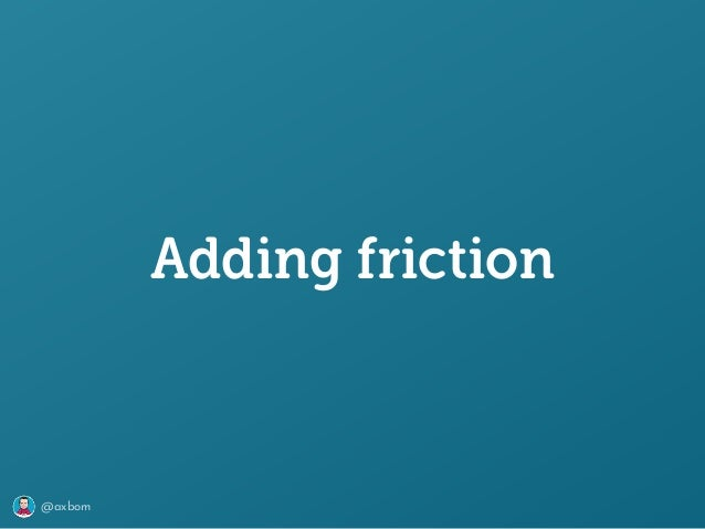 @axbom Adding friction