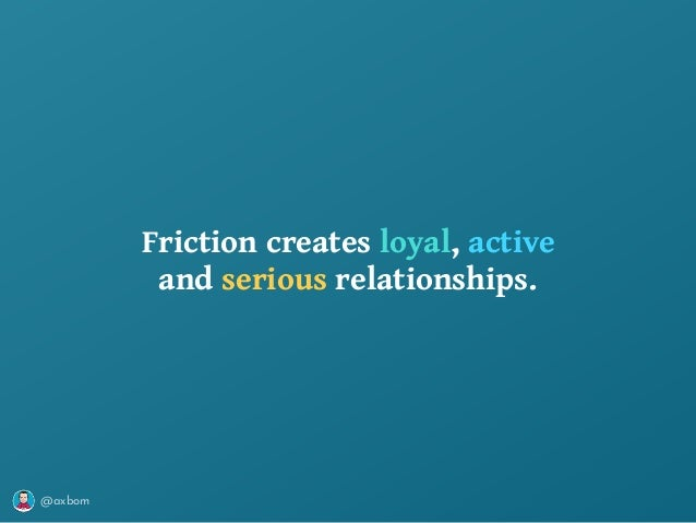 @axbom Friction creates loyal, active and serious relationships.
