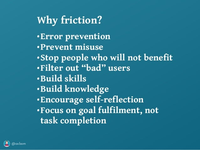 """@axbom •Error prevention •Prevent misuse •Stop people who will not benefit •Filter out """"bad"""" users •Build skills •Build kn..."""