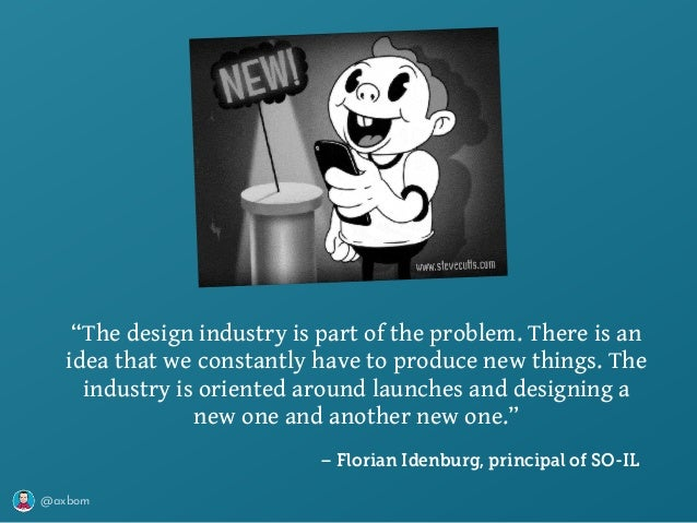 """@axbom """"The design industry is part of the problem. There is an idea that we constantly have to produce new things. The in..."""