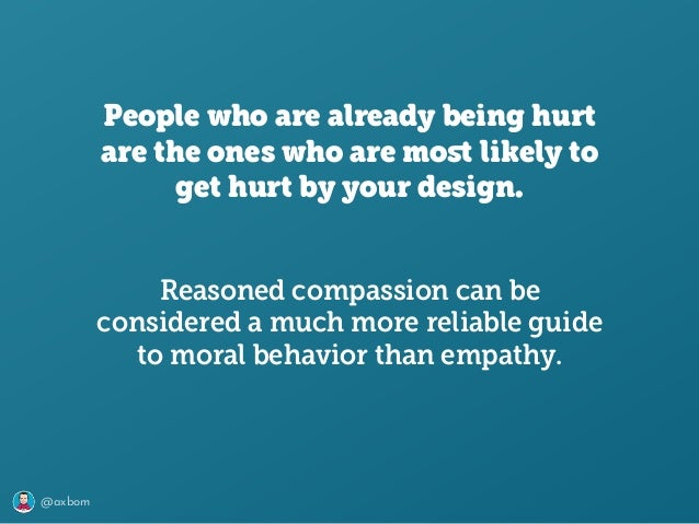 @axbom People who are already being hurt are the ones who are most likely to get hurt by your design. Reasoned compassion c...