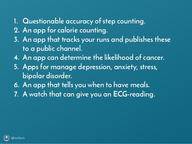 @axbom 1. Questionable accuracy of step counting. 2. An app for calorie counting. 3. An app that tracks your runs and publ...