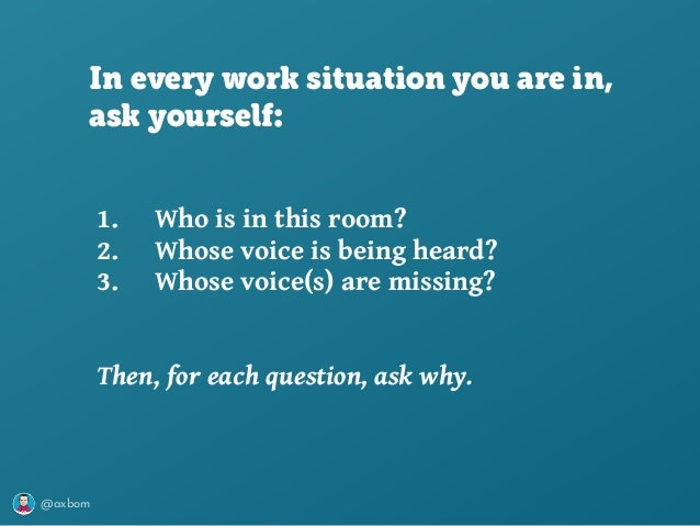 @axbom 1. Who is in this room? 2. Whose voice is being heard? 3. Whose voice(s) are missing? Then, for each question, ask ...