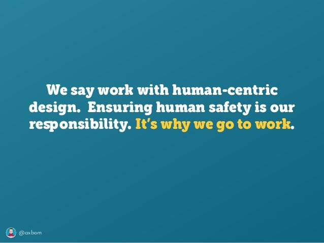 @axbom We say work with human-centric design. Ensuring human safety is our responsibility. It's why we go to work.