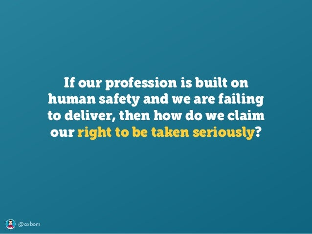 @axbom If our profession is built on human safety and we are failing to deliver, then how do we claim our right to be take...