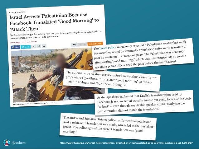 @axbom https://www.haaretz.com/israel-news/palestinian-arrested-over-mistranslated-good-morning-facebook-post-1.5459427