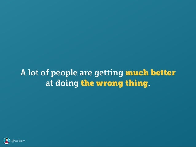 @axbom at doing the wrong thing. A lot of people are getting much better