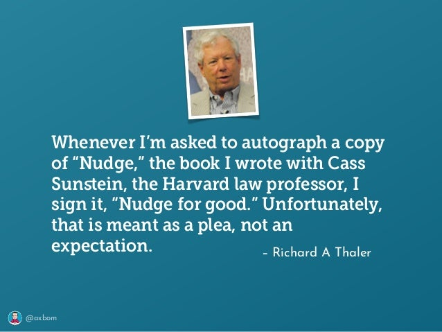 """@axbom Whenever I'm asked to autograph a copy of """"Nudge,"""" the book I wrote with Cass Sunstein, the Harvard law professor, I..."""