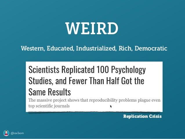 @axbom WEIRD Western, Educated, Industrialized, Rich, Democratic Replication Crisis