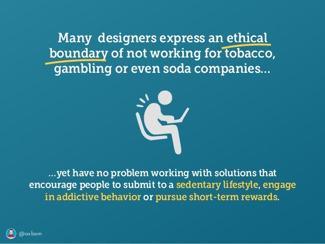 @axbom Many designers express an ethical boundary of not working for tobacco, gambling or even soda companies… …yet have n...