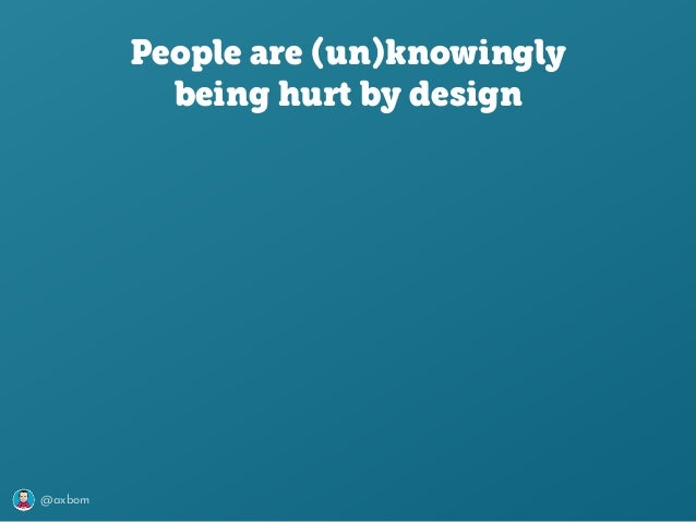 @axbom People are (un)knowingly being hurt by design