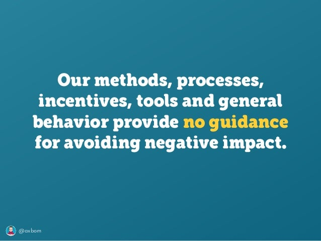 @axbom Our methods, processes, incentives, tools and general behavior provide no guidance for avoiding negative impact.