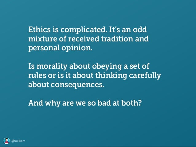 @axbom Ethics is complicated. It's an odd mixture of received tradition and personal opinion. Is morality about obeying a ...