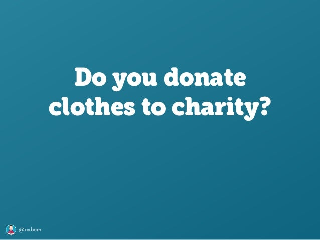 @axbom Do you donate clothes to charity?
