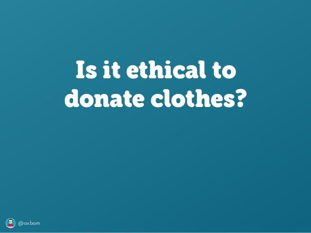 @axbom Is it ethical to donate clothes?