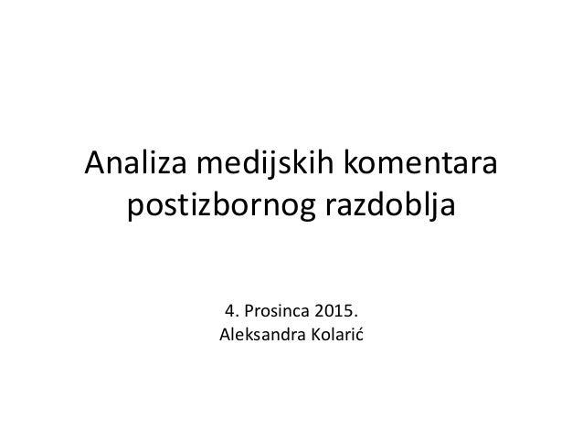 Analiza medijskih komentara postizbornog razdoblja 4. Prosinca 2015. Aleksandra Kolarić