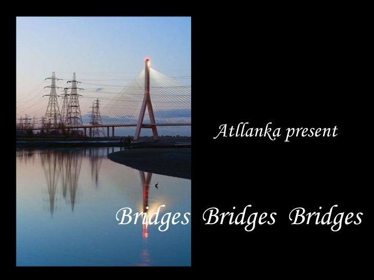 Atllanka present Bridges  Bridges  Bridges