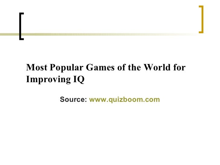 Most Popular Games of the World for Improving IQ Source:  www.quizboom.com