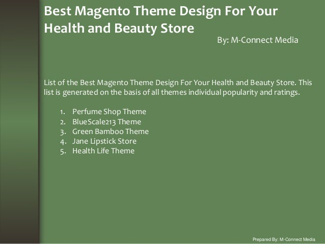 Best Magento Theme Design For Your Health and Beauty Store By: M-Connect Media Prepared By: M-Connect Media List of the Be...