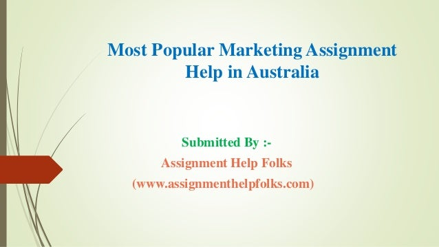 Most Popular Marketing Assignment Help in Australia Submitted By :- Assignment Help Folks (www.assignmenthelpfolks.com)