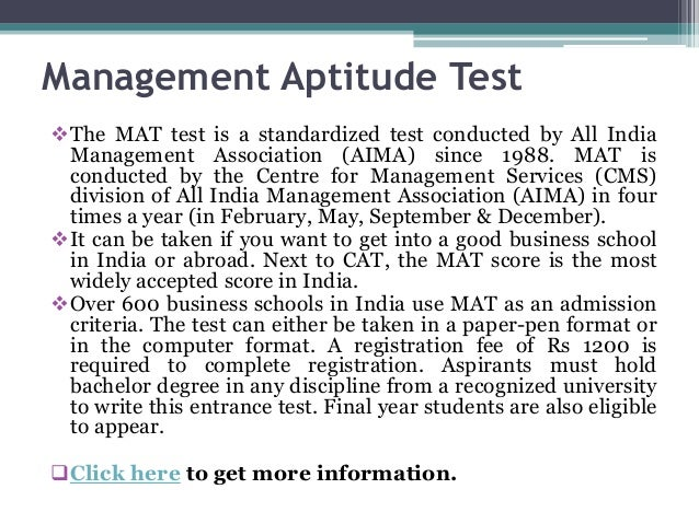 Management Aptitude Test The MAT test is a standardized test conducted by All India Management Association (AIMA) since 1...