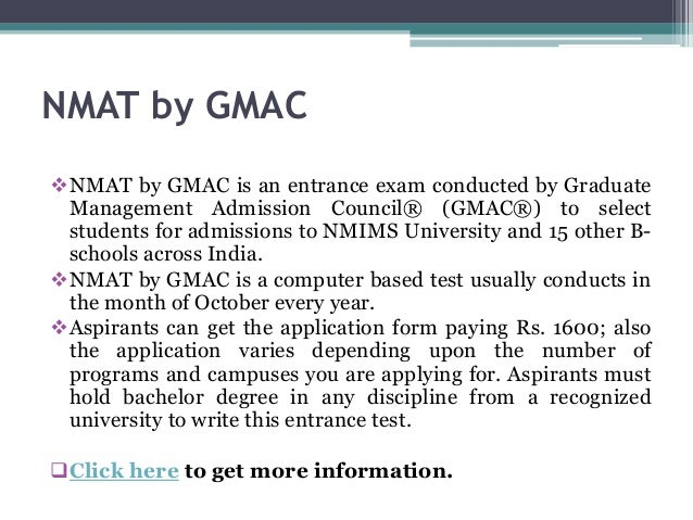 NMAT by GMAC NMAT by GMAC is an entrance exam conducted by Graduate Management Admission Council® (GMAC®) to select stude...