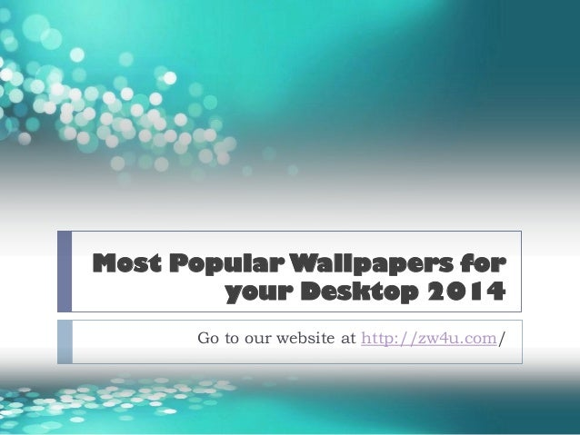 most popular wallpapers for your desktop 2014