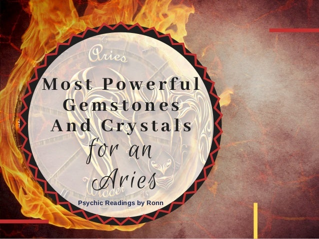 Most Powerful  Gemstones And Crystals for an Aries Psychic Readings by Ronn