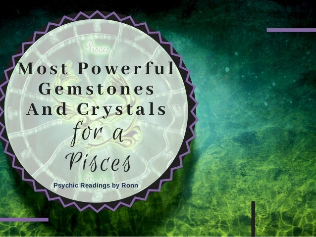 Most Powerful  Gemstones And Crystals for a Pisces Psychic Readings by Ronn