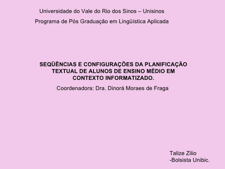 SEQÜÊNCIAS E CONFIGURAÇÕES DA PLANIFICAÇÃO TEXTUAL DE ALUNOS DE ENSINO MÉDIO EM CONTEXTO INFORMATIZADO. Coordenadora: Dra....