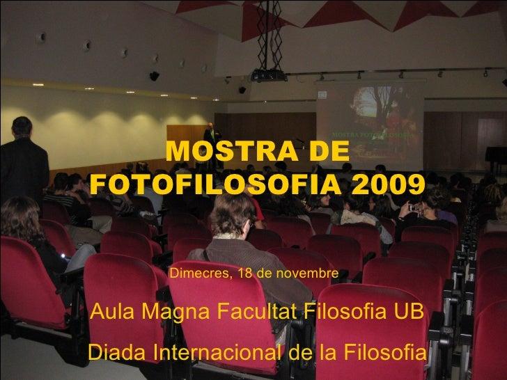 MOSTRA DE FOTOFILOSOFIA 2009 Dimecres, 18 de novembre   Aula Magna Facultat Filosofia UB Diada Internacional de la Filosofia