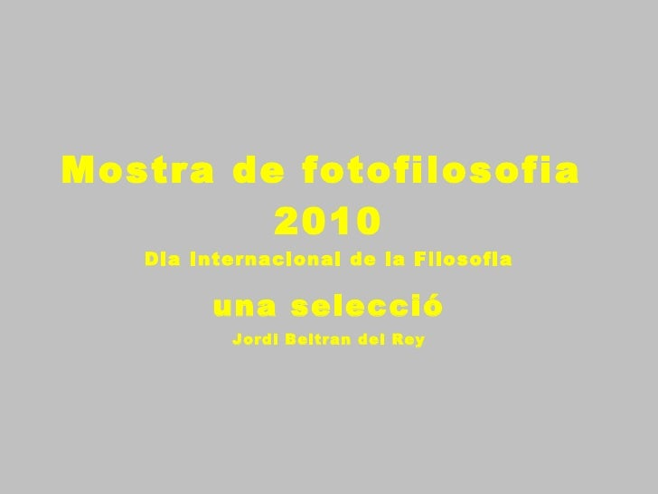 Mostra de fotofilosofia  2010 Dia Internacional de la Filosofia una selecció Jordi Beltran del Rey