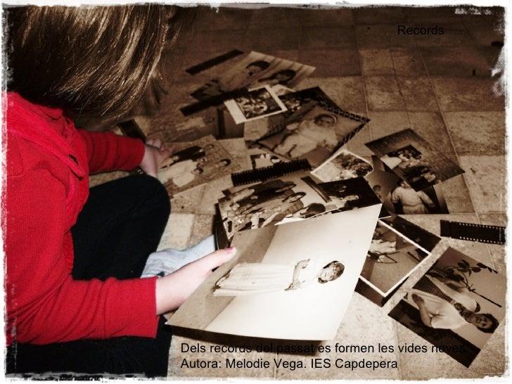 Dels records del passat es formen les vides noves.  Autora: Melodie Vega. IES Capdepera Records
