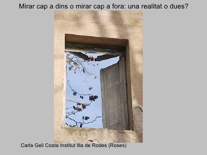 Mirar cap a dins o mirar cap a fora: una realitat o dues? Carla Geli Costa Institut Illa de Rodes (Roses)